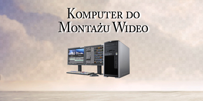komputer-do-montazu-video